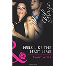 Feels Like the First Time (Mills & Boon Blaze) by Tawny Weber (2011-07-15)