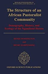 The Structure of an African Pastoralist Community: Demography, History, and Ecology of the Ngamiland Herero (Research Monographs on Human Population Biology) by Renee Pennington (1993-09-30)