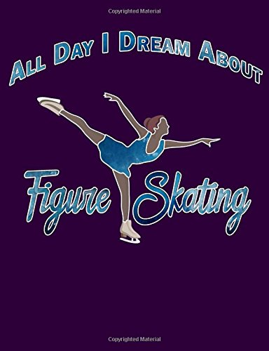 All Day I Dream About Figure Skating: Blank Composition Notebook Journal for Figure Skaters - Softcover (Skater's Notebook)