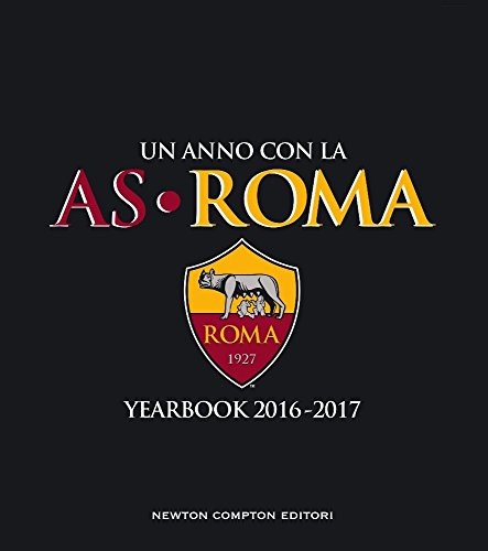 Un anno con la AS Roma. Yearbook 2016-2017. Ediz. italiana e inglese (Grandi manuali Newton)