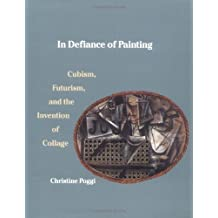 In Defiance of Painting: Cubism, Futurism, and the Invention of Collage (Yale Publications in the History of Art) by Ms. Christine Poggi (1993-01-27)
