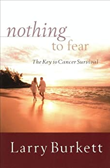 Nothing to Fear: The Key to Cancer Survival di [Burkett, Larry]