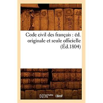 Code civil des français : éd. originale et seule officielle (Éd.1804)
