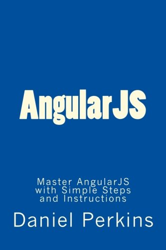 AngularJS: Master AngularJS with Simple Steps and Instructions: Volume 2 (From Zero to Professional)