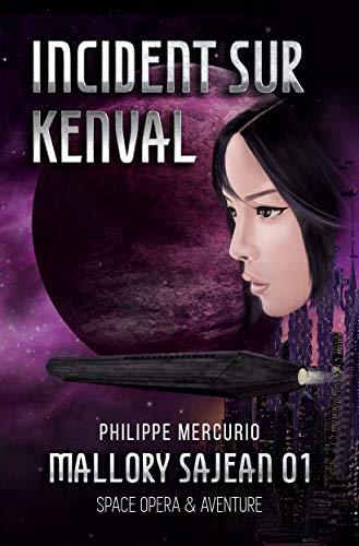 INCIDENT SUR KENVAL (SPACE OPERA & AVENTURE - MALLORY SAJEAN 01): Tout ce que l'on aime en SF, avec une nouvelle héroïne et de l'action en plus! par Philippe Mercurio