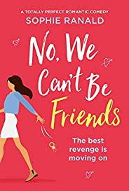 No, We Can't Be Friends: A totally perfect romantic comedy (English Edit