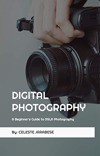 Digital Photography: A Beginner\'s Guide to DSLR Photography: Basic DSLR Camera Guide for Beginners, Learning How To Use Your First DSLR Camera (English Edition)