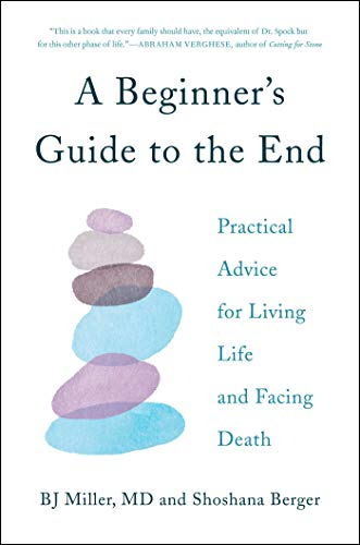 A Beginner's Guide to the End: Practical Advice for Living Life and Facing Death (English Edition) -