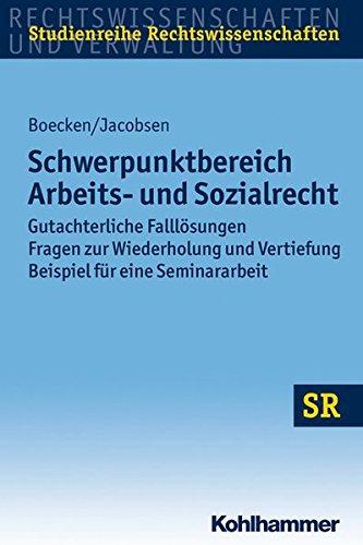 Schwerpunktbereich Arbeits- und Sozialrecht: Gutachterliche Falllösungen/ Fragen zur Wiederholung und Vertiefung/ Beispiel für eine Seminararbeit (SR-Studienreihe Rechtswissenschaften)