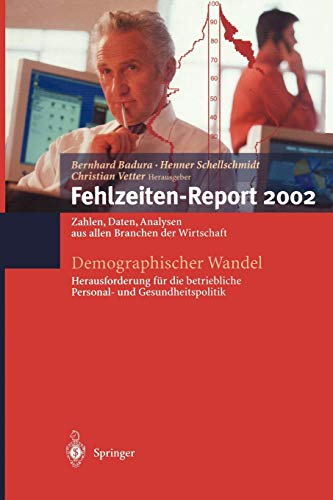 Fehlzeiten-Report 2002. Zahlen, Fakten, Analysen aus allen Branchen der Wirtschaft. Demographischer Wandel: Herausforderung für die betriebliche Personal- und Gesundheitspolitik