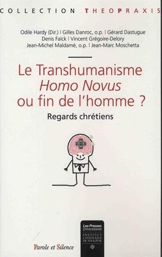 Le transhumanisme : Homo Novus ou fin de l'homme ? Regards chrétiens : Actes du Colloque de la Formation en Anthropologie de la Personne (FAP), 15-16 octobre 2015 par Collectif