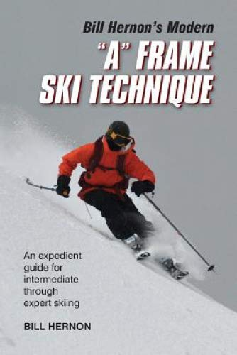 "Bill Hernon's Modern ""a"" Frame Technique: An Expedient Guide for Intermediate Through Expert Skiing"