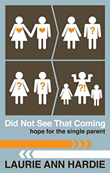 Did Not See That Coming: Hope for the Single Parent (English Edition) par [Hardie, Laurie Ann]