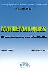 Mathématiques classes préparatoires économiques et commerciales Voie scientifique : 16 problèmes avec corrigés détaillés suivi d'un fichier de méthode