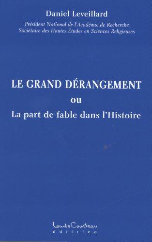 Le grand dérangement : La part de fable dans l'Histoire par Daniel Leveillard