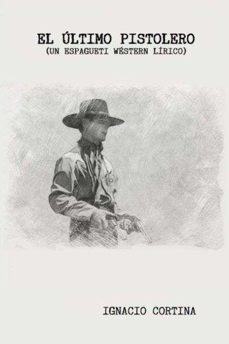 El último pistolero: Un espagueti wéstern lírico por Ignacio Cortina Revilla