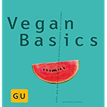 Vegan Basics: Alles, was man braucht, um ohne tierische Produkte gut zu kochen