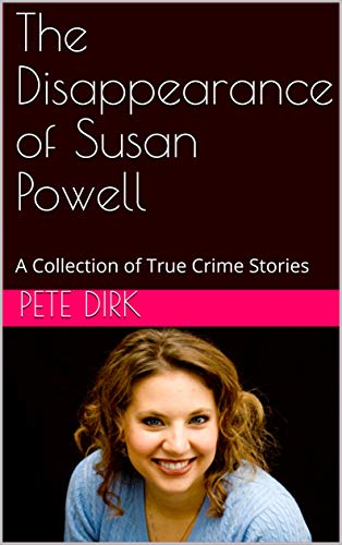 The Disappearance of Susan Powell: A Collection of True Crime Stories (English Edition)