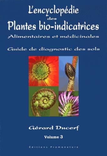 L'encyclopédie des plantes bio-indicatrices alimentaires et médicinales : Guide de diagnostic des sols Volume 3