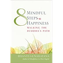 Eight Mindful Steps to Happiness: Walking the Buddha's Path (English Edition)