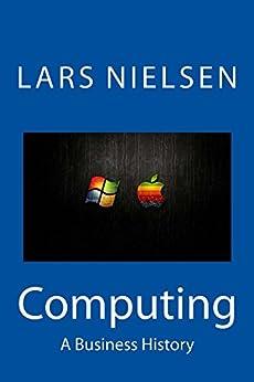 Computing: A Business History (English Edition) par [Nielsen, Lars]