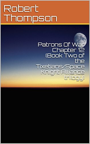 Patrons Of War Chapter 12 (Book Two of the Tixetians/Space Knight Alliance trilogy)