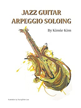 JAZZ GUITAR ARPEGGIO SOLOING (English Edition) par [Kim, Kimie]