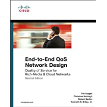 End-to-End QoS Network Design: Quality of Service for Rich-Media & Cloud Networks (Networking Technology)