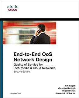 End-to-End QoS Network Design: Quality of Service for Rich-Media & Cloud Networks (Networking Technology) von [Szigeti, Tim, Hattingh, Christina, Briley, Jr., Kenneth]