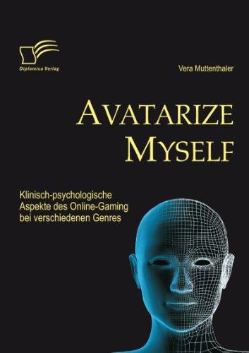 Buchcover Avatarize Myself: Klinisch-psychologische Aspekte des Online-Gaming bei verschiedenen Genres