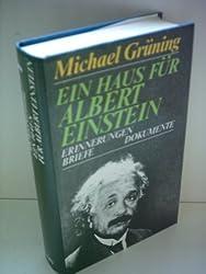 Ein Haus für Albert Einstein: Erinnerungen - Briefe - Dokumente