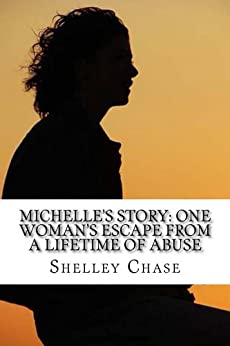 Michelle's Story: One Woman's Escape from a Lifetime of Abuse by [Chase, Shelley]