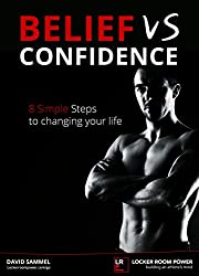 Belief vs Confidence: 8 steps to changing your life (LOCKER ROOM POWER Book 3)