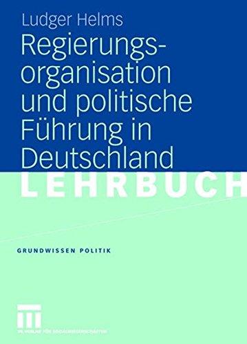 Regierungsorganisation und politische Führung in Deutschland (Grundwissen Politik, Band 38)