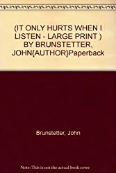 (IT ONLY HURTS WHEN I LISTEN - LARGE PRINT ) BY BRUNSTETTER, JOHN{AUTHOR}Paperback