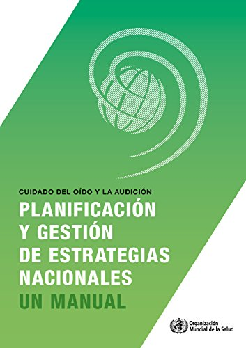 Cuidado del Oído Y La Audición: Planificación Y Gestión de Estrategias Nacionales por World Health Organization