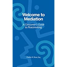 Welcome to Mediation - A Consumer's Guide to Peacemaking (English Edition)