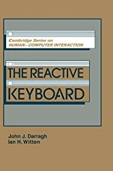 The Reactive Keyboard (Cambridge Series on Human-Computer Interaction) by John J. Darragh (1992-05-29)
