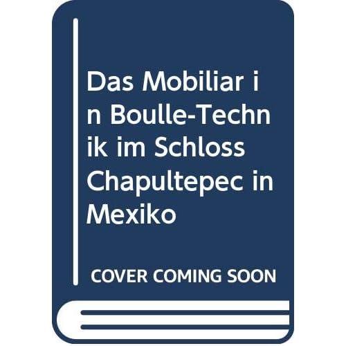 Das Mobiliar in Boulle-Technik im Schloss Chapultepec in Mexiko