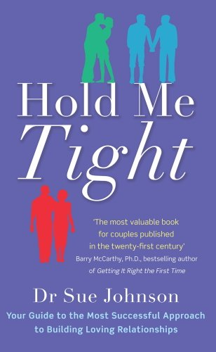 Hold Me Tight: Your Guide to the Most Successful Approach to Building Loving Relationships (English Edition)