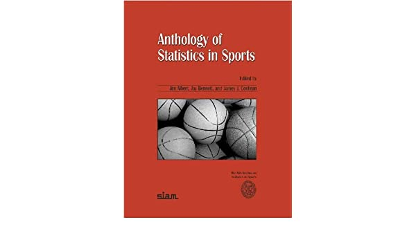 Anthology Of Statistics In Sports ASA SIAM Series On And Applied Probability Amazoncouk Jim Albert Jay Bennett James J Cochran