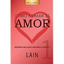 Cómo atraer el Amor utilizando la Ley de la Atracción: ¿Es posible cambiar nuestro destino amoroso?: Volume 1