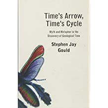 Time's Arrow, Time's Cycle: Myth and Metaphor in the Discovery of Geological Time: Myth and Metaphor in Discovery of Geolotical Time (Jerusalem-Harvard Lectures)