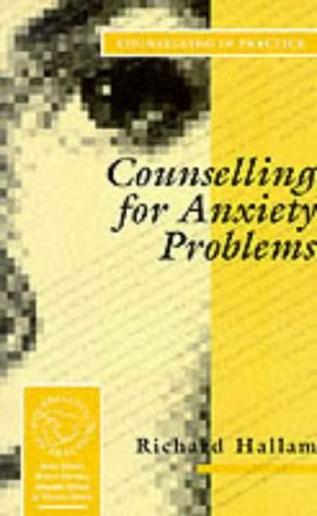 Counselling for Anxiety Problems (Therapy in Practice): Written by Richard S Hallam, 1992 Edition, Publisher: SAGE Publications Ltd [Paperback]