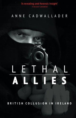 Lethal Allies: British Collusion in Ireland by Anne Cadwallader (2013-11-01)