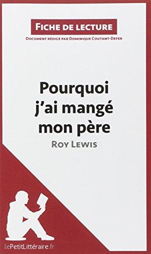 Analyse : Pourquoi j'ai mangé mon père de Roy Lewis  (analyse complète de l'oeuvre et résumé): Comprendre la littérature avec lePetitLittéraire.fr