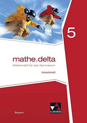 mathe.delta - Bayern / Mathematik für das Gymnasium: mathe.delta - Bayern / mathe.delta Bayern AH 5: Mathematik für das Gymnasium