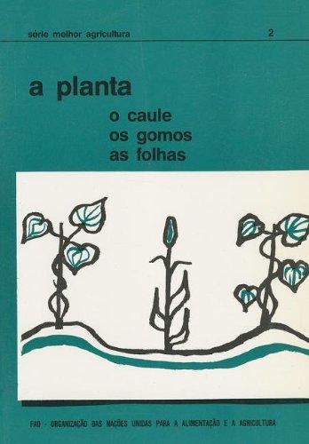 A Planta: O Caule, Os Gomos, as Folhas (Serie Melhor Agricultura) por Food and Agriculture Organization of the United Nations