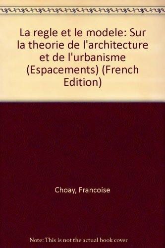 La règle et le modèle : Sur la théorie de l'architecture et de l'urbanisme