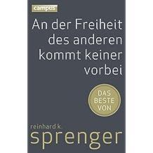 An der Freiheit des anderen kommt keiner vorbei: Das Beste von Reinhard K. Sprenger